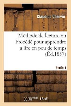 Bog, paperback Methode de Lecture Ou Procede Pour Apprendre a Lire En Peu de Temps D'Une Maniere Conforme Partie 1 af Claudius Chervin