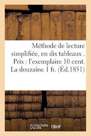 Bog, paperback Methode de Lecture Simplifiee, En Dix Tableaux . Prix L'Exemplaire 10 Cent. La Douzaine 1 Fr. af Sans Auteur