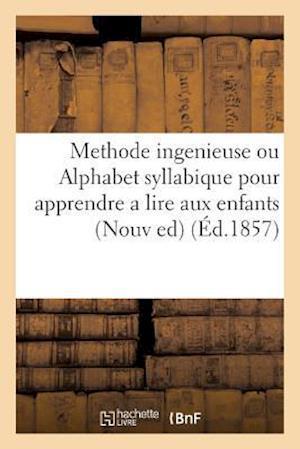 Bog, paperback Methode Ingenieuse Ou Alphabet Syllabique Pour Apprendre a Lire Aux Enfants . Nouvelle Edition af Sans Auteur