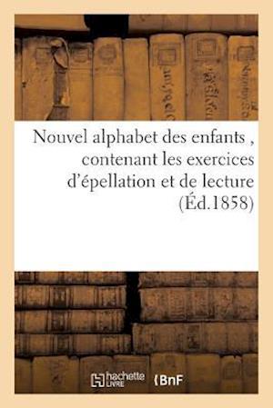 Bog, paperback Nouvel Alphabet Des Enfants, Contenant Les Exercices D'Epellation Et de Lecture,
