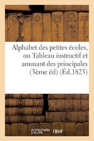Bog, paperback Alphabet Des Petites Ecoles, Ou Tableau Instructif Et Amusant Des Principales Connaissances af Sans Auteur