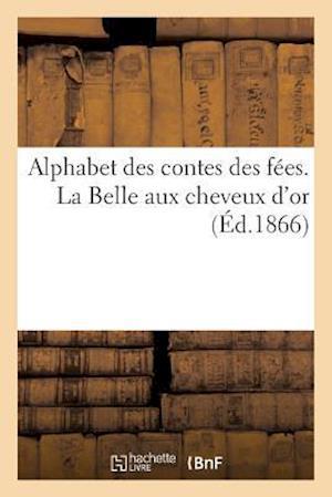 Bog, paperback Alphabet Des Contes Des Fees. La Belle Aux Cheveux D'Or = Alphabet Des Contes Des Fa(c)Es. La Belle Aux Cheveux D'Or af Collectif