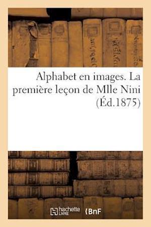 Bog, paperback Alphabet En Images. La Premiere Lecon de Mlle Nini af Sans Auteur