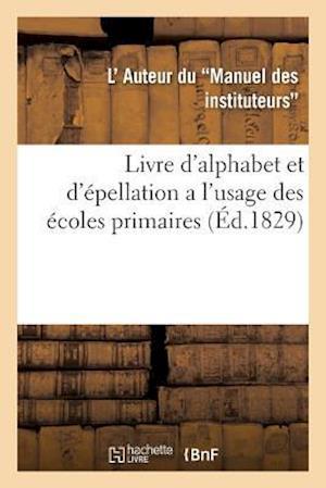 Bog, paperback Livre D'Alphabet Et D'Epellation A L'Usage Des Ecoles Primaires af Auteur Du Manuel
