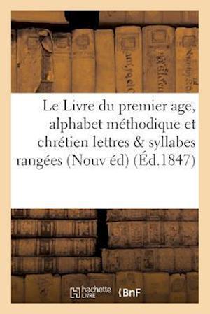 Le Livre Du Premier Age, Alphabet Méthodique Et Chrétien, Contenant 1° Les Lettres
