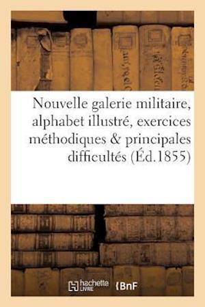 Bog, paperback Nouvelle Galerie Militaire Alphabet Illustre Avec Exercices Methodiques Sur Les Principales