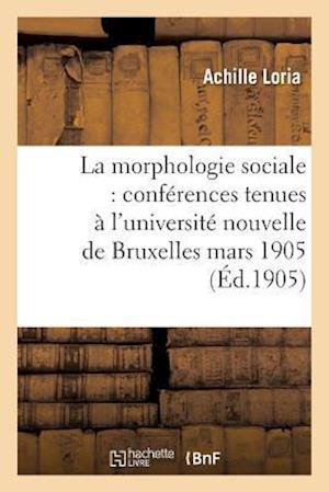 Bog, paperback La Morphologie Sociale Conferences Tenues A L'Universite Nouvelle de Bruxelles af Achille Loria