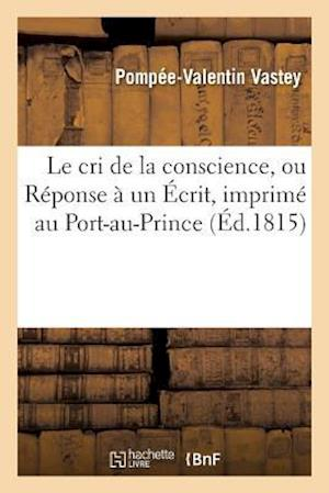 Bog, paperback Le Cri de La Conscience, Ou Reponse a Un Ecrit, Imprime Au Port-Au-Prince, Intitule af Pompee-Valentin Vastey
