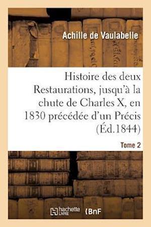 Bog, paperback Histoire Des Deux Restaurations, Jusqu'a La Chute de Charles X, En 1830 Precedee D'Un Precis Tome 2 af De Vaulabelle-A