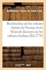 Recherches Sur Les Volcans Eteints Du Vivaray Et Du Velais Avec Un Discours Sur Les Volcans Brulans, af Faujas De Saint-Fond-B