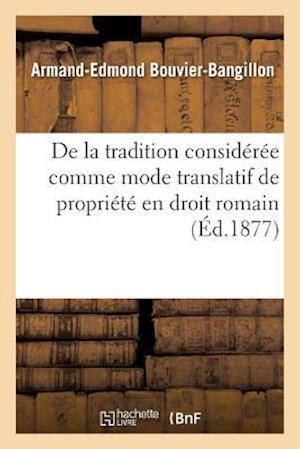 de la Tradition Consideree Comme Mode Translatif de Propriete En Droit Romain