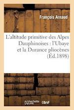L'Altitude Primitive Des Alpes Dauphinoises