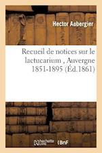 Recueil de Notices Sur Le Lactucarium Auvergne 1851-1895. af Hector Aubergier