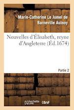 Nouvelles D'Elisabeth, Reyne D'Angleterre. Partie 2 af Marie-Cat Le Jumel De Barneville Aulnoy