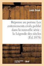 Reponse Au Poeme Les Enterrements Civils, Publie Dans La Nouvelle Serie de La Legende Des Siecles af Louis Boue