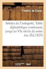 Artistes de L'Antiquite, Ou Table Alphabetique Contenant, Jusqu'au Vie Siecle de Notre Ere Tous af De Clarac-F