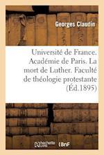 Universite de France. Academie de Paris. La Mort de Luther. These Presentee a la Faculte af Claudin