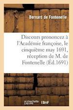 Discours Prononcez A L'Academie Francoise, Le Cinquieme May 1691, a la Reception (Litterature)