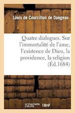 Quatre Dialogues. I. Sur L'Immortalite de L'Ame. II. Sur L'Existence de Dieu. III. af De Dangeau-L