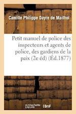 Petit Manuel de Police, A L'Usage Des Inspecteurs Et Agents de Police, Des Gardiens de la Paix, af Dayre De Mailhol-C