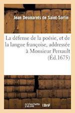 La Defense de La Poesie, Et de La Langue Francoise, Addressee a Monsieur Perrault af Desmarets De Saint-Sorlin
