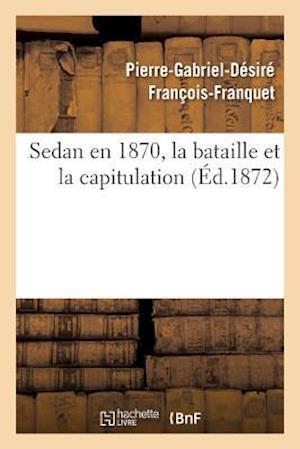 Sedan En 1870, La Bataille Et La Capitulation