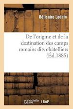 de L'Origine Et de la Destination Des Camps Romains Dits Chatelliers, En Gaule, af Ledain-B