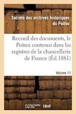 Recueil Des Documents, Le Poitou Contenus Dans Les Registres de La Chancellerie de France Tome 38 af Societe Des Archives