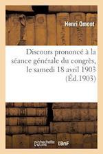 Discours Prononce a la Seance Generale Du Congres, Le Samedi 18 Avril 1903