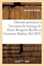 Discours Prononce A L'Occasion Du Mariage de Monsieur Henry Rougevin Baville af Gonzalve Vallee