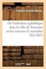 de L'Infection Syphilitique Dans La Ville de Tonneins Et Des Moyens D'y Remedier af Francois-Evariste Martin