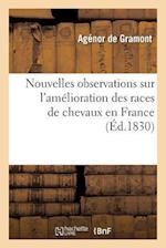 Nouvelles Observations Sur L'Amelioration Des Races de Chevaux En France af De Gramont-A