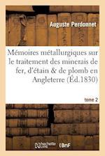 Memoires Metallurgiques Sur Le Traitement Des Minerais de Fer, D'Etain Et de Plomb af Perdonnet-A