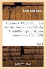 Guerre de 1870-1871. Le 4e Bataillon de La Mobile Du Haut-Rhin af Gluck