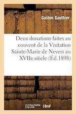 Deux Donations Faites Au Couvent de la Visitation Sainte-Marie de Nevers Au Xviie Siècle