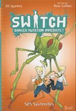 Switch, Danger Mutation Imm'diate. L'Emprise de La Sauterelle, Tome 3 T3