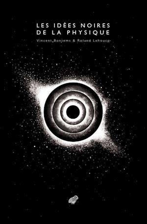 Bog, paperback Les Idees Noires de La Physique af Roland Lehoucq, Vincent Bontems