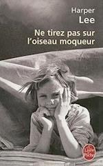 Ne Tirez Pas Sur L'Oiseau Moqueur = To Kill a Mockingbird (Le Livre De Poche)