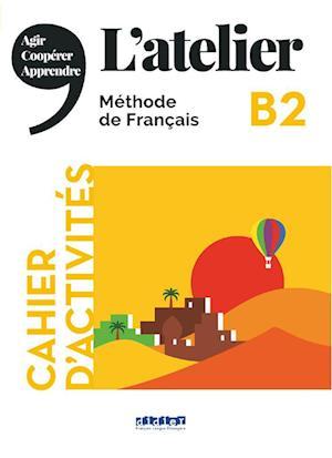 L'atelier B2: Cahier d'activités mit MP3-CD