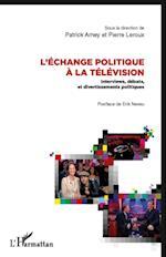 L'echange politique A la television - interviews, debats et