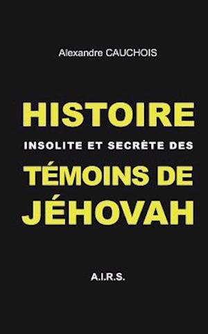 Bog, paperback Histoire Insolite Et Secrete Des Temoins de Jehovah af Alexandre Cauchois