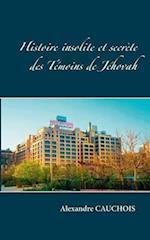 Histoire Insolite Et Secrete Des Temoins de Jehovah af Alexandre Cauchois