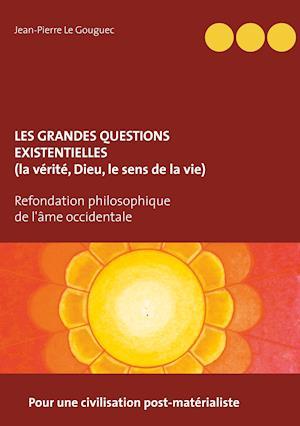 Les grandes questions existentielles (la vérité, Dieu, le sens de la vie)