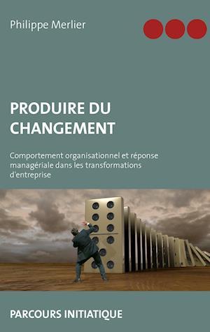 Bog, paperback Produire Du Changement af Philippe Merlier