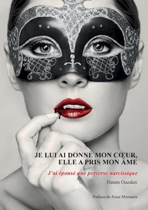 Bog, paperback Je Lui AI Donne Mon C Ur, Elle a Pris Mon AME af Hatem Oueslati