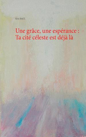 Bog, paperback Une Grace, Une Esperance af Kris Baul