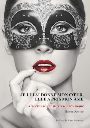 Bog, paperback Je Lui AI Donne Mon Coeur, Elle a Pris Mon AME. J'Ai Epouse Une Perverse Narcissique. af Hatem Oueslati