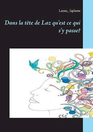 Bog, paperback Dans La Tete de Laz Qu'est Ce Qui S'y Passe? af Lazou_ Laplume