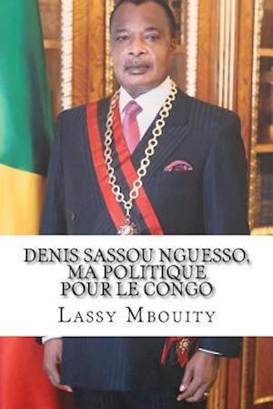 Bog, paperback Denis Sassou Nguesso, Ma Politique Pour Le Congo af Lassy Mbouity