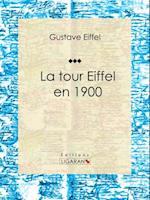 La tour Eiffel en 1900 af Gustave Eiffel
